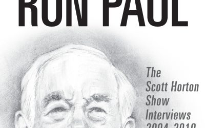 The Great Ron Paul: The Scott Horton Show Interviews 2004–2019